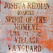 Joshua Redman / Spirit Of The Moment: Live At The Village Vanguard